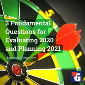 3 Fundamental Questions for Evaluating 2020 and Planning 2021