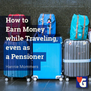 How to Earn Money while Traveling, even as a Pensioner